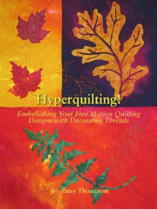 Hyperquilting: Embellishing Your Free Motion Quilting Designs with Decorative Threads  by  Patsy Thompson