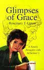 Glimpses of Grace, A Family Struggles with Alzheimers  by  Rosemary J. Upton