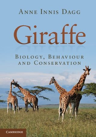 Giraffe: Biology, Behaviour and Conservation  by  Anne Dagg
