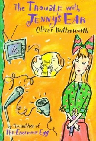 The Trouble With Jennys Ear  by  Oliver Butterworth