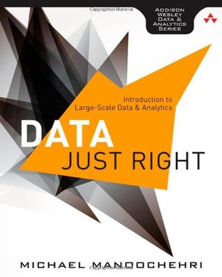 Data Just Right: Introduction to Large-Scale Data & Analytics (Addison-Wesley Data and Analytics Series) Michael Manoochehri