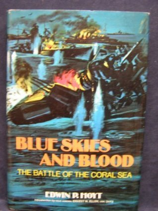 Blue Skies and Blood: The Battle of the Coral Sea  by  Edwin Palmer Hoyt