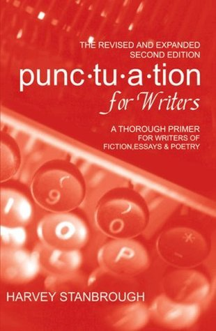 Punctuation for Writers: A Thorough Primer for Writers of Fiction and Essays Harvey Stanbrough