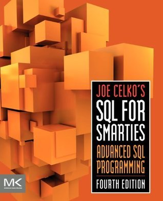 Joe Celkos SQL for Smarties, Fourth Edition: Advanced SQL Programming (The Morgan Kaufmann Series in Data Management Systems) Joe Celko