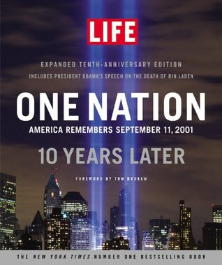 LIFE One Nation: America Remembers September 11, 2001, 10 Years Later Editors of Life Magazine