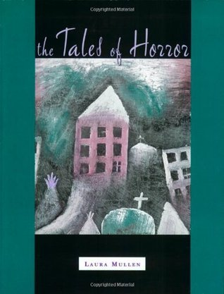 The Tales of Horror: [A Flip-Book]  by  Laura Mullen
