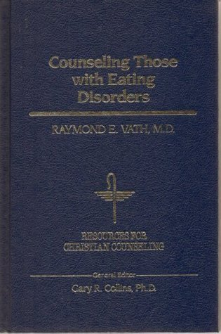 Counseling Those with Eating Disorders Raymond E. Vath