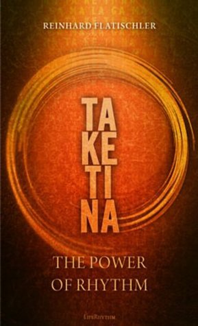 The Power of Rhythm - TAKETINA  by  Reinhard Flatischler