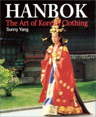Hanbok: Art of Korean Clothing  by  Sunny Yang