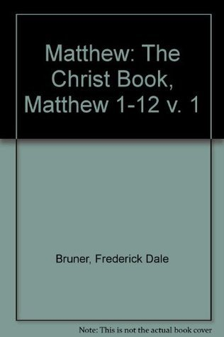 The Christbook: A Historical/Theological Commentary : Matthew 1-12 (v. 1) Frederick Dale Bruner