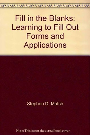 Fill in the Blanks: Learning to Fill Out Forms and Applications  by  Stephen D. Match