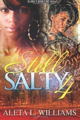 Still Salty: A Ghetto Soap Opera Aleta L. Williams