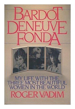 Bardot, Deneuve, Fonda  by  Roger Vadim
