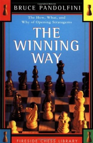 The Winning Way: The How, What and Why of Opening Stratagems: How, What and Why of Opening Strategems Bruce Pandolfini