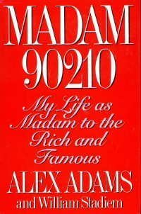 Madam 90210: My Life as Madam to the Rich and Famous Elizabeth Adams