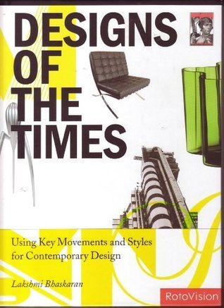 Designs of the Times - Using Key Movements and Styles for Contempoary Design  by  Lakshmi Bhaskaran