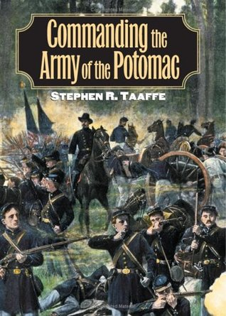 Commanding the Army of the Potomac Stephen R. Taaffe