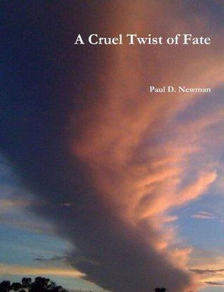 A Cruel Twist Of Fate Paul D. Newman