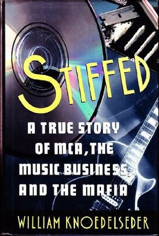 Stiffed: A True Story of MCA, the Music Business, and the Mafia William Knoedelseder