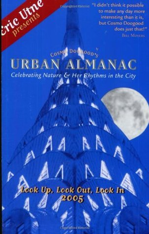 Cosmo Doogoods Urban Almanac: Celebrating Nature And Her Rhythms In The City  by  Eric Utne