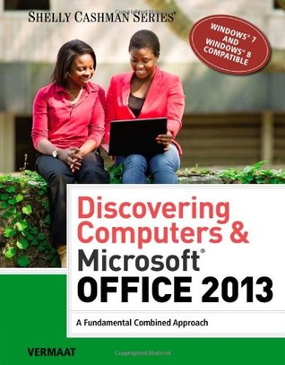 Discovering Computers & Microsoft Office 2013: A Fundamental Combined Approach  by  Misty E. Vermaat