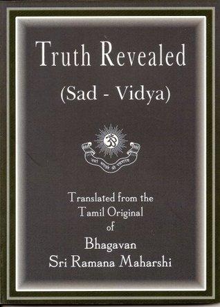 Truth Revealed: Sad-Vidya Bhagavan Sri Ramana Maharshi