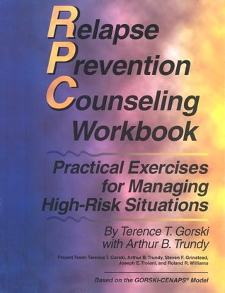 Relapse Prevention Counseling Workbook: Managing High-Risk Situations  by  Terence T. Gorski