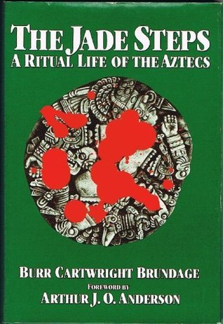 The Jade Steps: A Ritual Life of the Aztecs Burr Cartwright Brundage