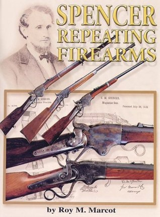 Spencer Repeating Firearms  by  Roy M. Marcot