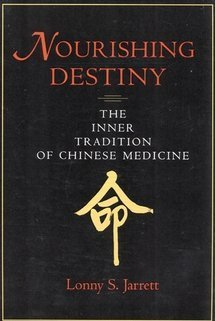 Nourishing Destiny: The Inner Tradition of Chinese Medicine Lonny S. Jarrett
