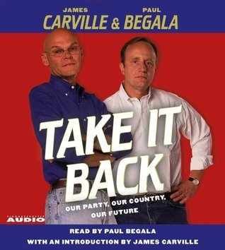Take It Back: Our Party, Our Country, Our Future James Carville