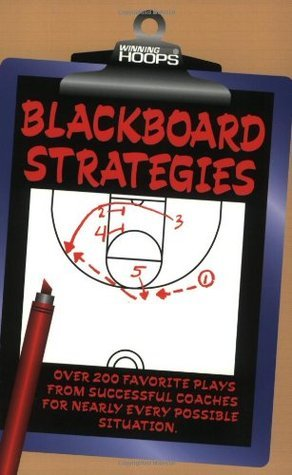 Blackboard Strategies: Over 200 Favorite Plays from Successful Coaches for Nearly Every Possible Situation  by  Eric Sacharski