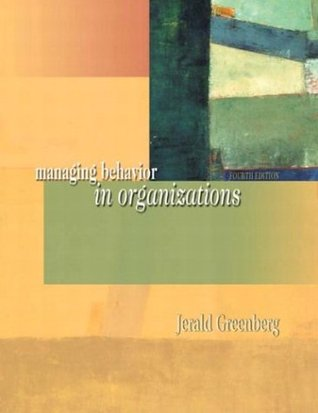Behavior In Organizations: Understanding & Managing The Human Side Of Work  by  Jerald Greenberg