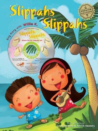 Slippahs Slippahs, Where Did My Slippahs Go?  by  Kris Matsuyama