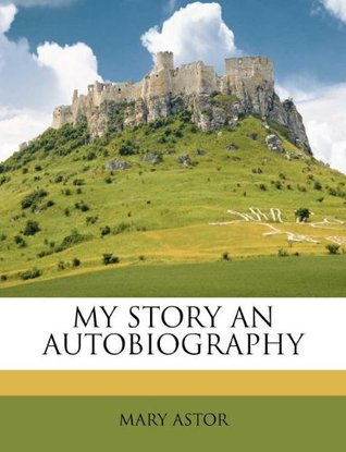 My Story: An Autobiography Mary Astor