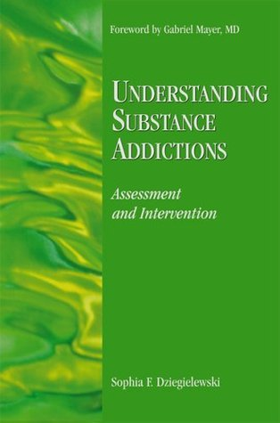 Understanding Substance Addictions: Assessment and Intervention Sophia F. Dziegielewski