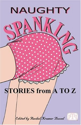 Naughty Spanking Stories from A to Z  by  Rachel Kramer Bussel