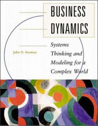 Business Dynamics: Systems Thinking and Modeling for  a Complex World with CD-ROM John D. Sterman