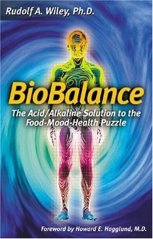 Biobalance: The Acid/Alkaline Solution to the Food-Mood-Health Puzzle Rudolf A Wiley