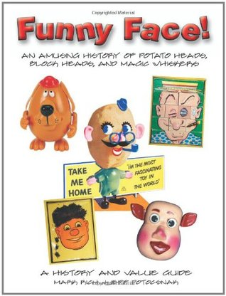 Funny Face: An Amusing History of Potato Heads, Block Heads, and Magic Whiskers  by  Mark Rich