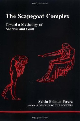 The Scapegoat Complex: Toward a Mythology of Shadow and Guilt (Studies in Jungian Psychology Jungian Analysts, 23) by Sylvia Brinton Perera