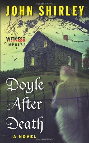 Doyle After Death: A Novel  by  John Shirley