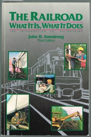 The Railroad: What It Is, What It Does John H. Armstrong