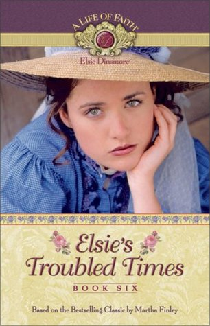 Elsies Troubled Times (Life of Faith, A: Elsie Dinsmore Series)  by  Mission City Press  Inc.