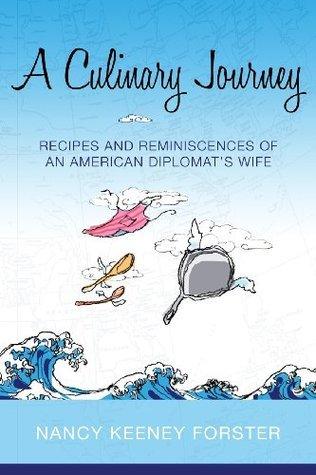 A Culinary Journey: Recipes and Reminiscences of an American Diplomats Wife  by  Nancy Keeney Forster