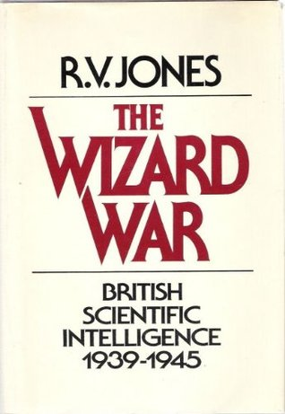 The Wizard War: British Scientific Intelligence 1939-1945 R.V. Jones