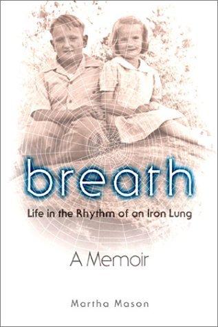 Breath: Life in the Rhythm of an Iron Lung  by  Martha Mason