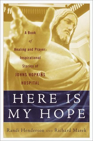 Here is My Hope: A Book of Healing and Prayer:  Inspirational Stories of Johns Hopkins Hospital  by  Randi Henderson