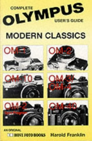Olympus Modern Classics: Complete Users Guide : Om-1, Om-10, Om-2 Spot Program, Om-2, Om-3/Om-4, Om-40 (Hove Modern Classics Series) Harold Franklin