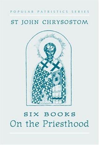Six Books on the Priesthood (St. Vladimirs Seminary Press Popular Patristics Series)  by  John Chrysostom